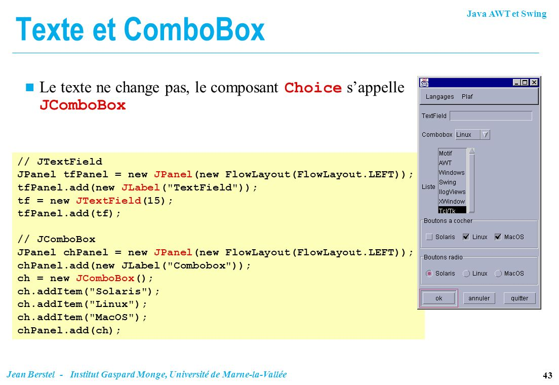 Texte et ComboBox Le texte ne change pas, le composant Choice s'appelle JComboBox. // JTextField.