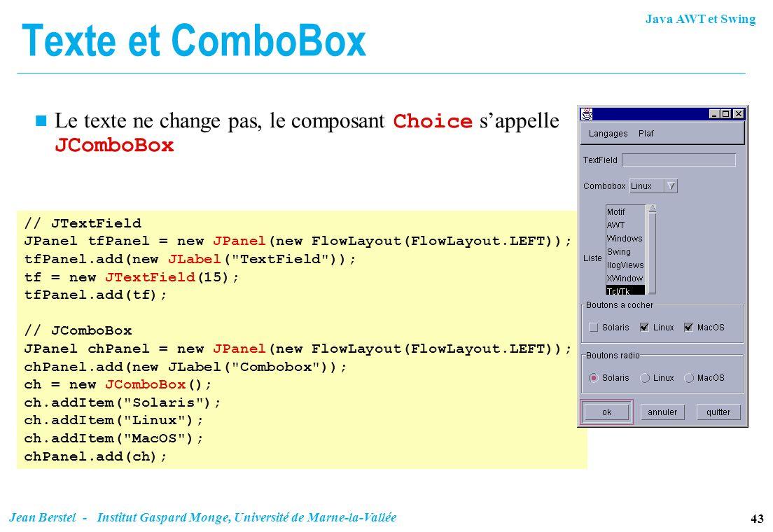 Texte et ComboBoxLe texte ne change pas, le composant Choice s'appelle JComboBox. // JTextField.