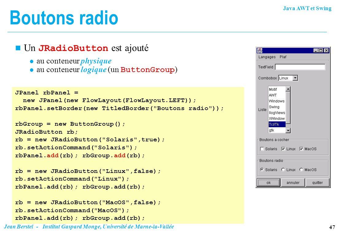 Boutons radio Un JRadioButton est ajouté au conteneur physique
