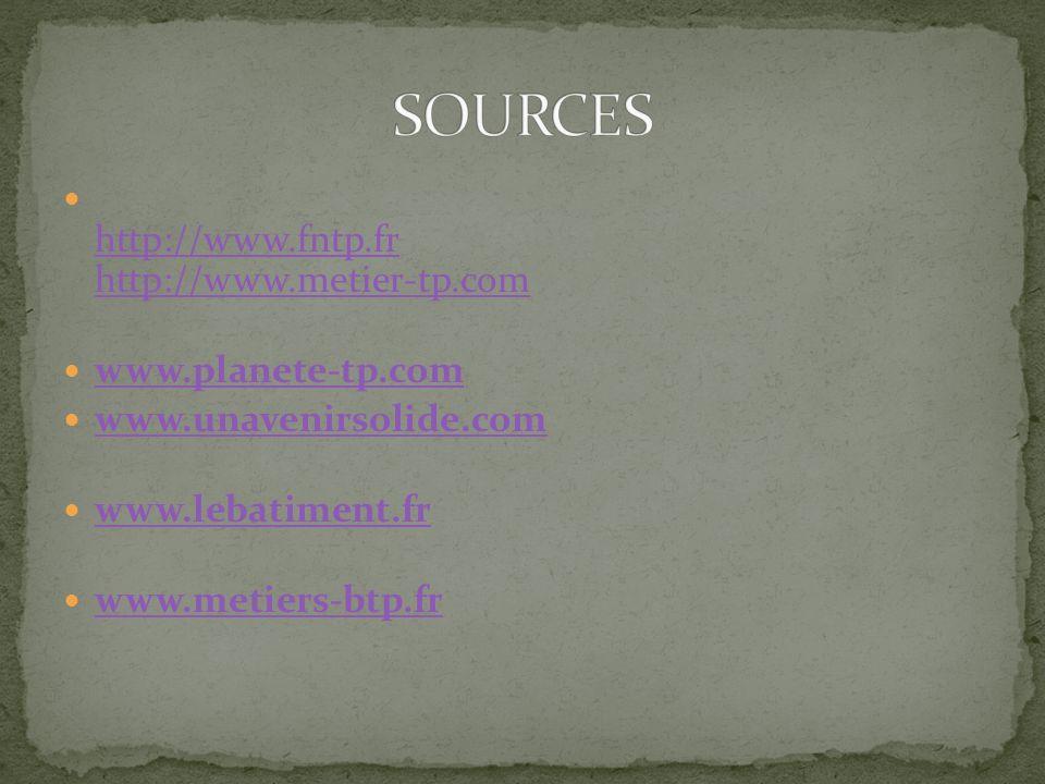 SOURCES http://www.fntp.fr http://www.metier-tp.com www.planete-tp.com