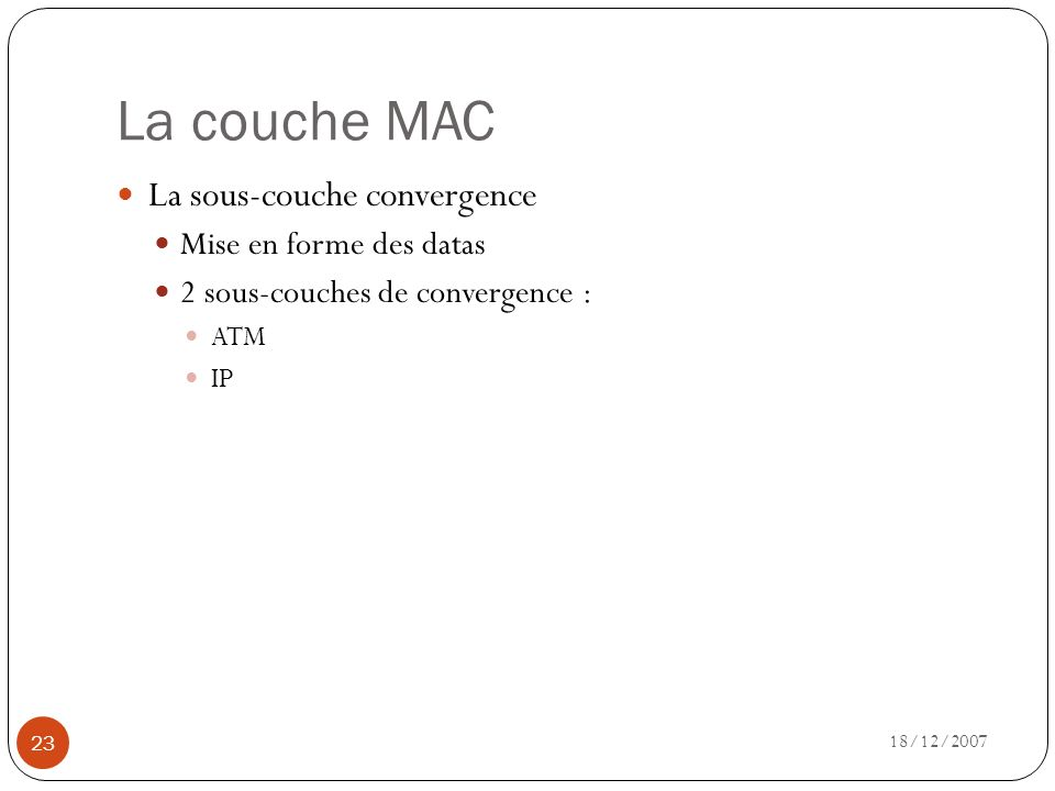 La couche MAC La sous-couche convergence Mise en forme des datas