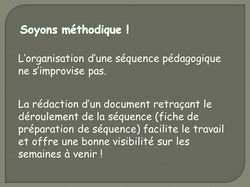 Soyons méthodique ! L'organisation d'une séquence pédagogique ne s'improvise pas.