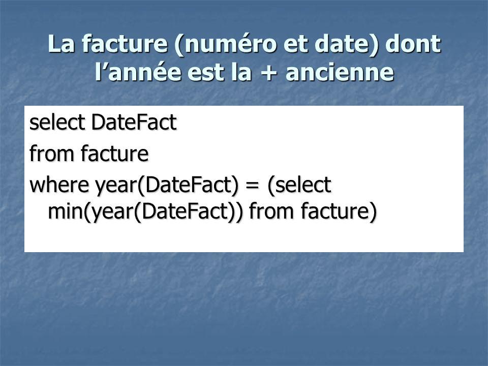 La facture (numéro et date) dont l'année est la + ancienne