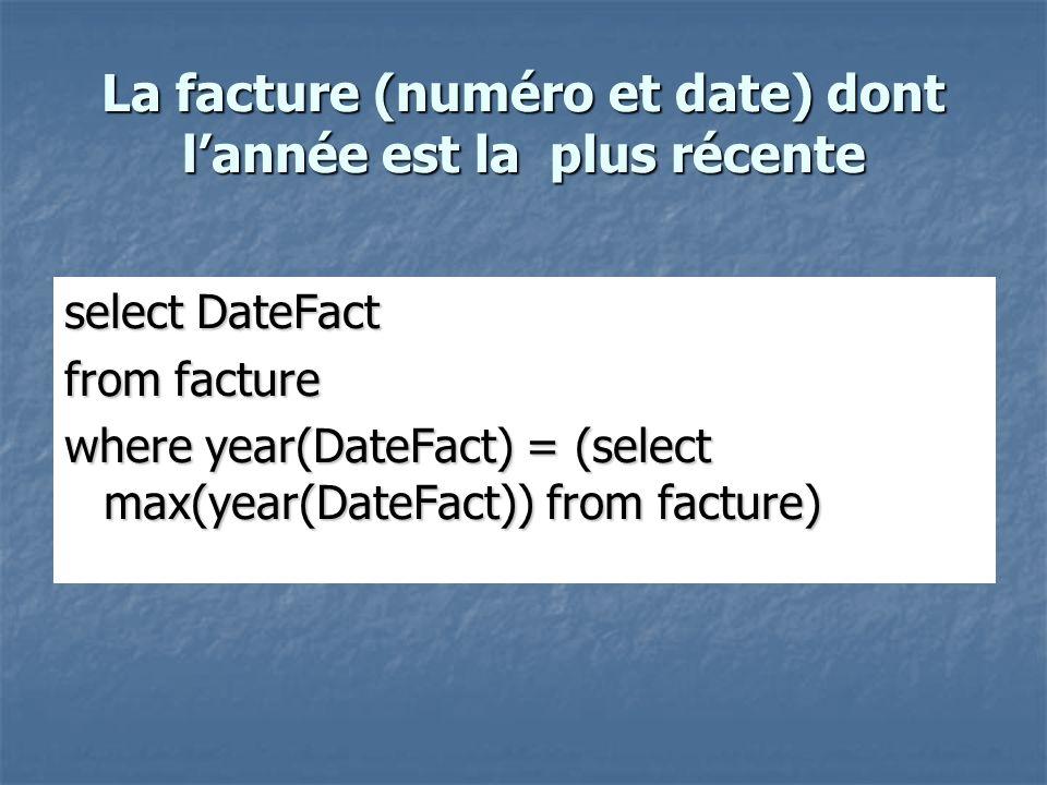 La facture (numéro et date) dont l'année est la plus récente