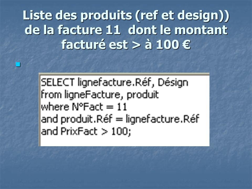 Liste des produits (ref et design)) de la facture 11 dont le montant facturé est > à 100 €