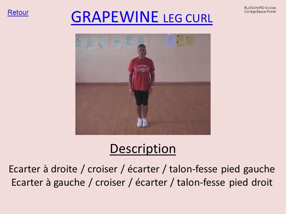 GRAPEWINE LEG CURLEcarter à droite / croiser / écarter / talon-fesse pied gauche Ecarter à gauche / croiser / écarter / talon-fesse pied droit.