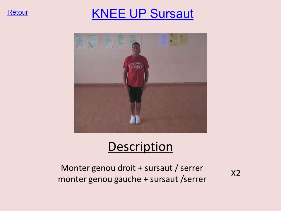 Description KNEE UP Sursaut Monter genou droit + sursaut / serrer