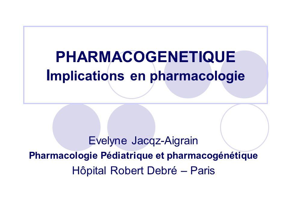 PHARMACOGENETIQUE Implications en pharmacologie