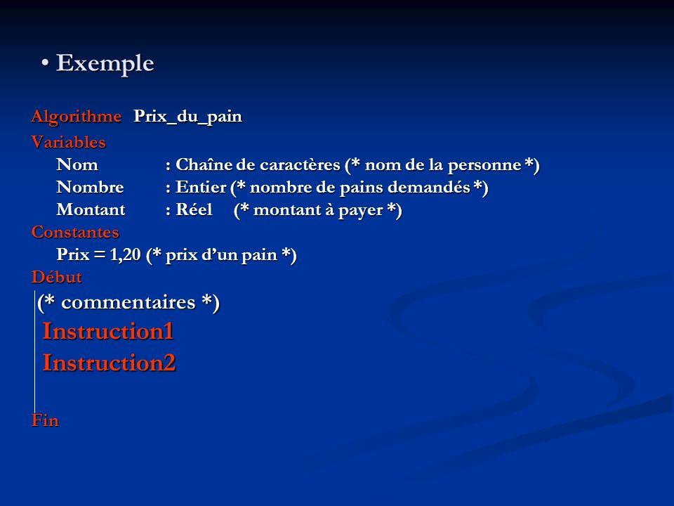 Exemple (* commentaires *) Instruction1 Instruction2