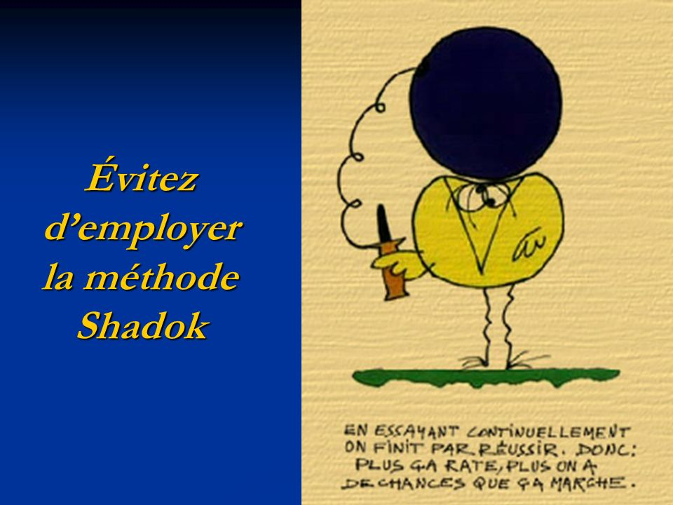 Évitez d'employer la méthode Shadok