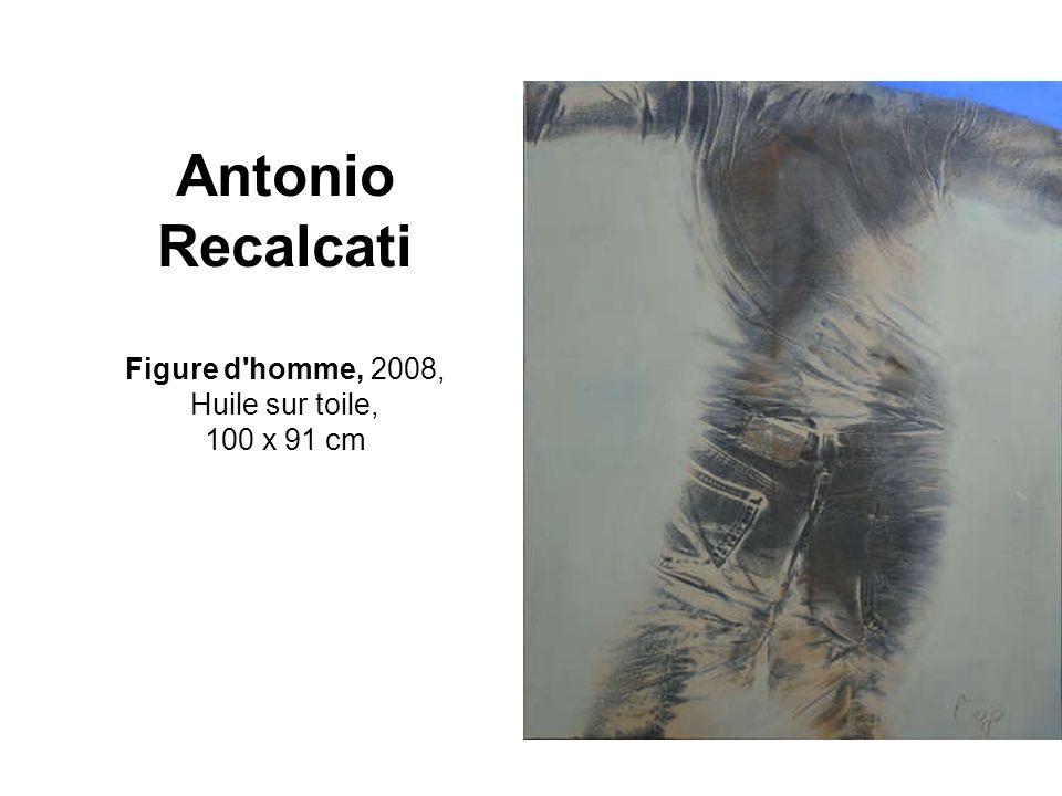 Antonio Recalcati Figure d homme, 2008, Huile sur toile, 100 x 91 cm