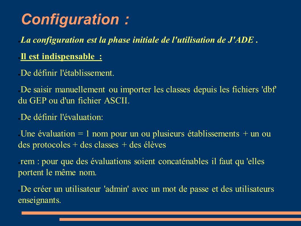 Configuration : La configuration est la phase initiale de l utilisation de J ADE . Il est indispensable :