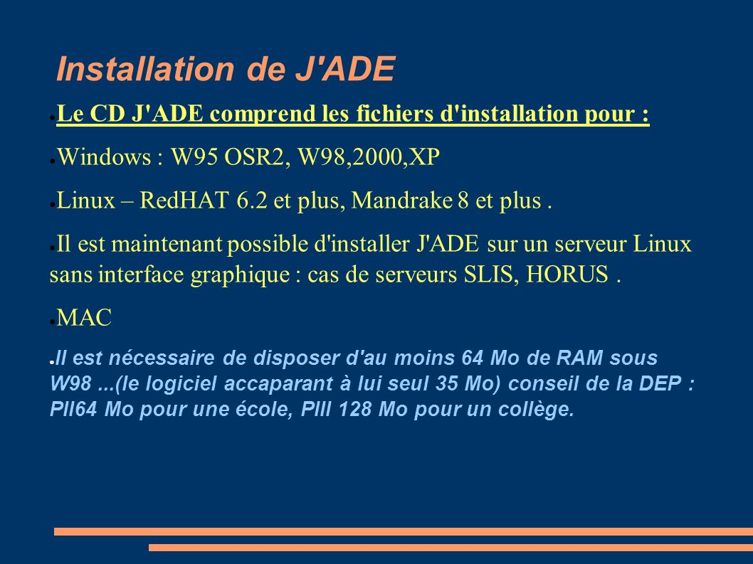 Installation de J ADE Le CD J ADE comprend les fichiers d installation pour : Windows : W95 OSR2, W98,2000,XP.