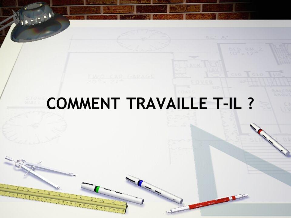 COMMENT TRAVAILLE T-IL