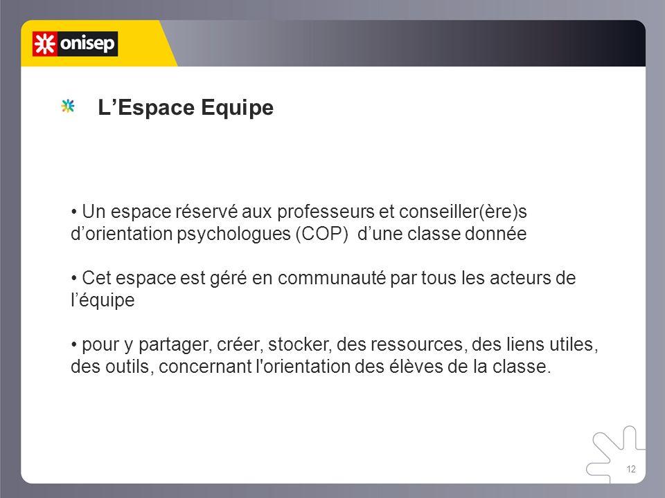L'Espace Equipe Un espace réservé aux professeurs et conseiller(ère)s d'orientation psychologues (COP) d'une classe donnée.