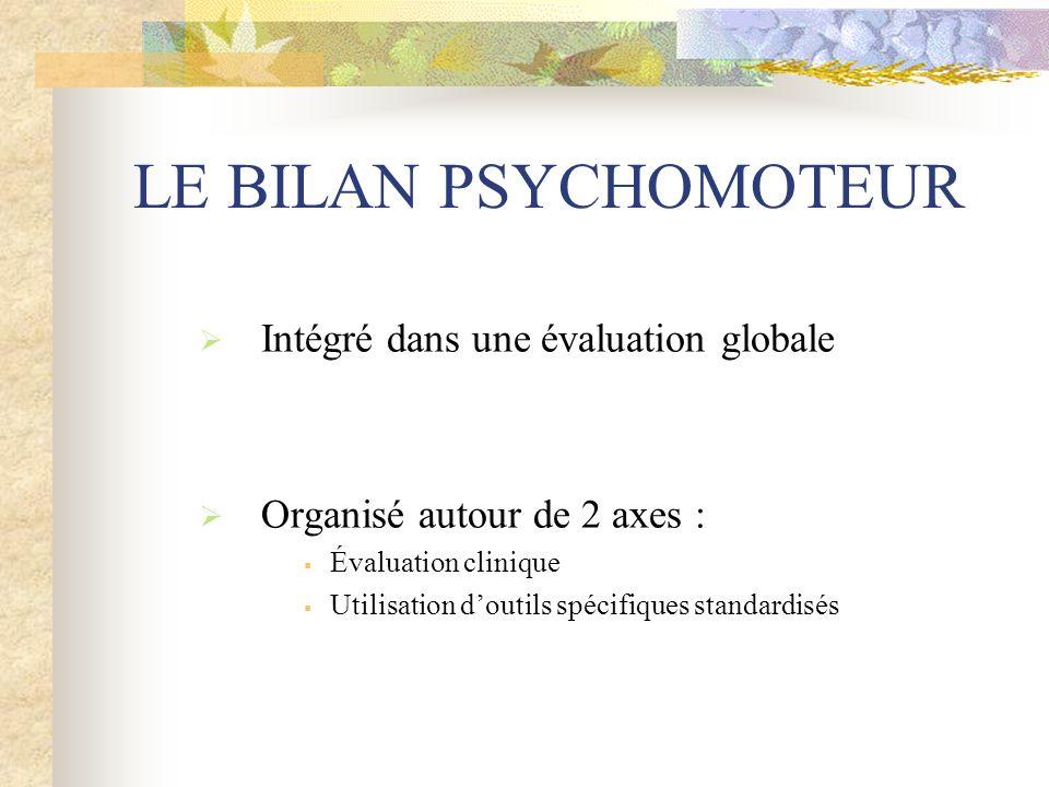 LE BILAN PSYCHOMOTEUR Intégré dans une évaluation globale