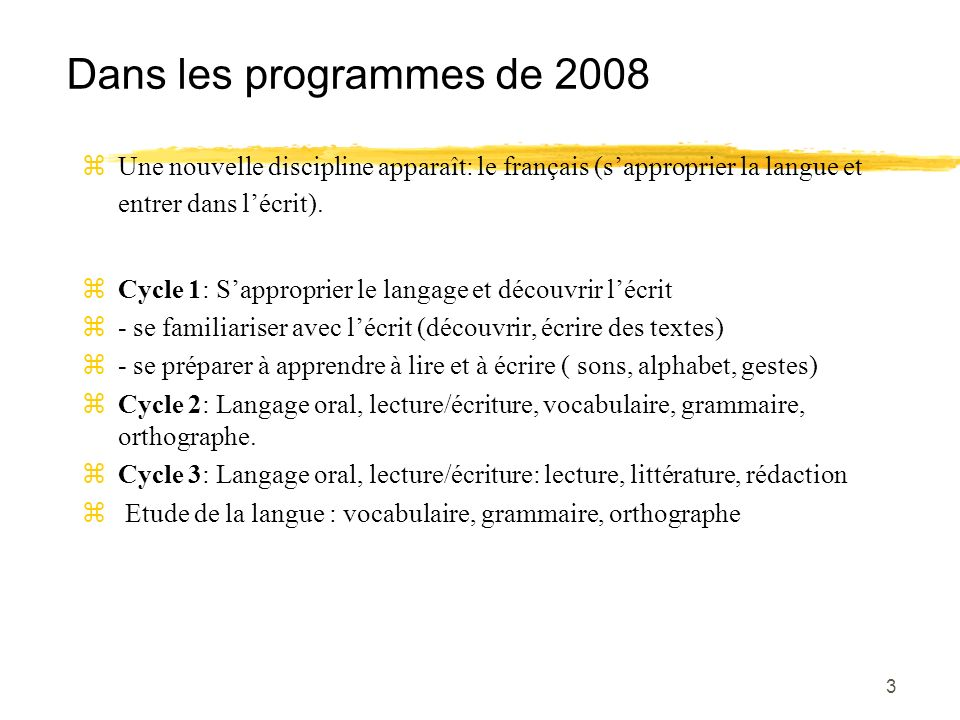 Dans les programmes de 2008Une nouvelle discipline apparaît: le français (s'approprier la langue et entrer dans l'écrit).
