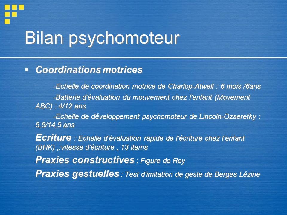 Bilan psychomoteur Coordinations motrices. -Echelle de coordination motrice de Charlop-Atwell : 6 mois /6ans.