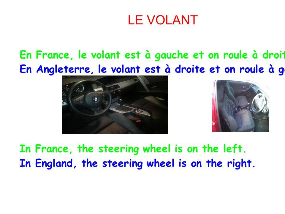 LE VOLANT En France, le volant est à gauche et on roule à droite.