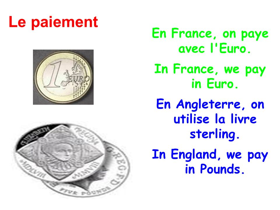 Le paiement En France, on paye avec l Euro. In France, we pay in Euro.