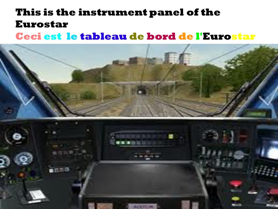 This is the instrument panel of the Eurostar Ceci est le tableau de bord de l Eurostar