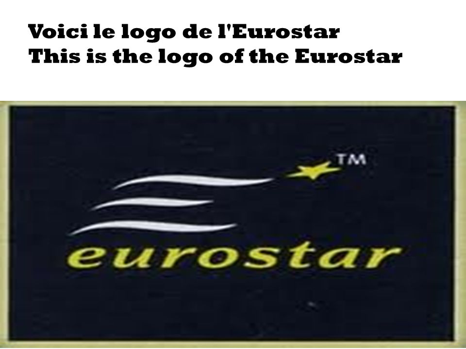 Voici le logo de l Eurostar This is the logo of the Eurostar