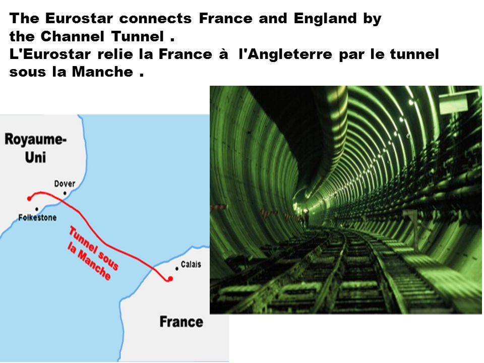 The Eurostar connects France and England by the Channel Tunnel