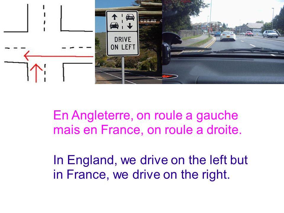 En Angleterre, on roule a gauche mais en France, on roule a droite.