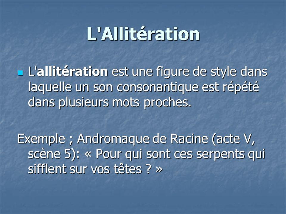 L Allitération L allitération est une figure de style dans laquelle un son consonantique est répété dans plusieurs mots proches.
