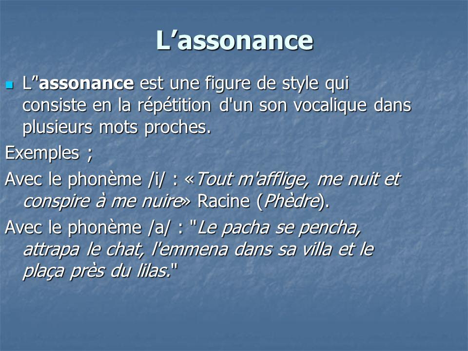 L'assonance L' assonance est une figure de style qui consiste en la répétition d un son vocalique dans plusieurs mots proches.