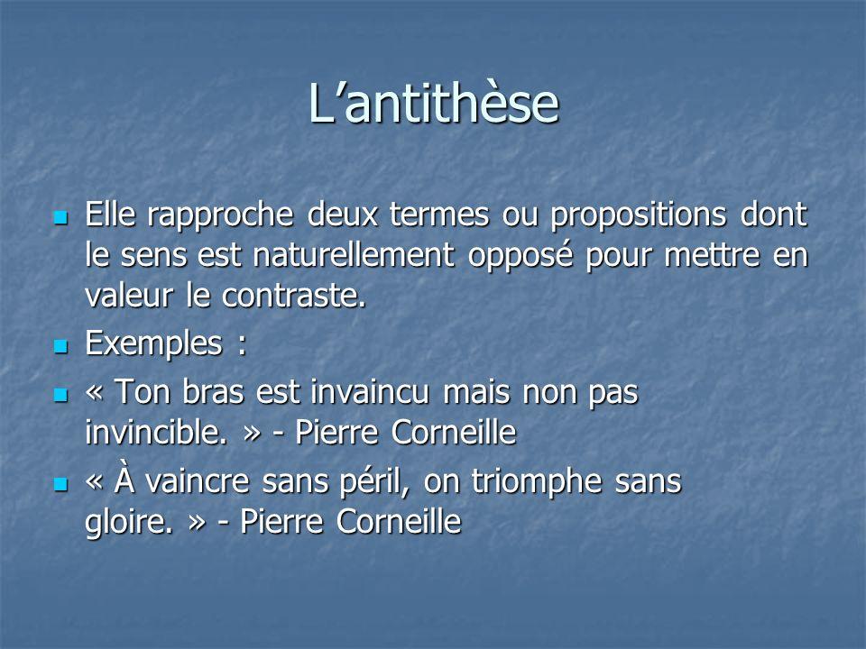 L'antithèse Elle rapproche deux termes ou propositions dont le sens est naturellement opposé pour mettre en valeur le contraste.