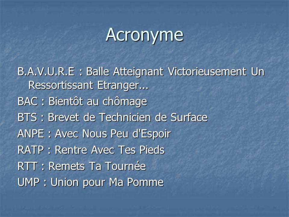 Acronyme B.A.V.U.R.E : Balle Atteignant Victorieusement Un Ressortissant Etranger... BAC : Bientôt au chômage.