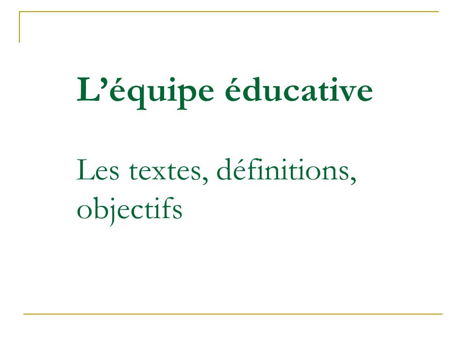 L'équipe éducative Les textes, définitions, objectifs