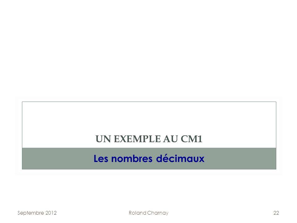 UN EXEMPLE AU CM1 Les nombres décimaux Septembre 2012 Roland Charnay