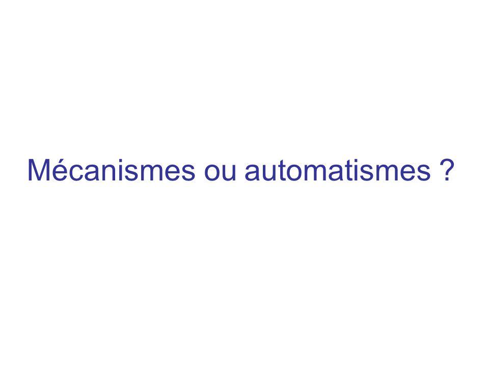 Mécanismes ou automatismes