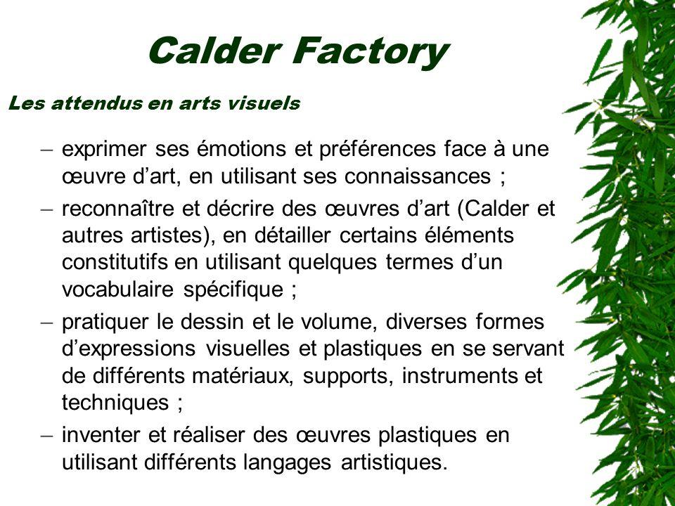 Calder Factory Les attendus en arts visuels. exprimer ses émotions et préférences face à une œuvre d'art, en utilisant ses connaissances ;