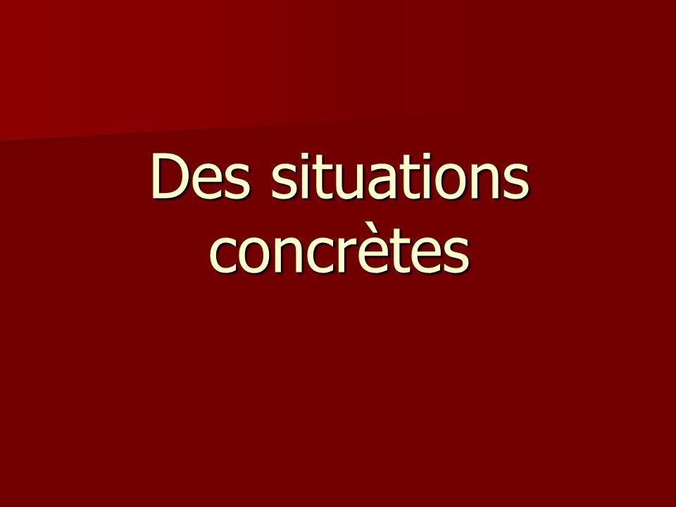 Des situations concrètes