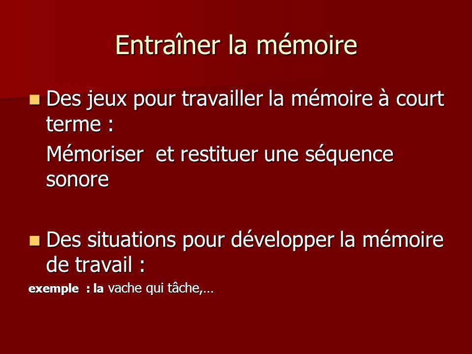 Entraîner la mémoire Des jeux pour travailler la mémoire à court terme : Mémoriser et restituer une séquence sonore.