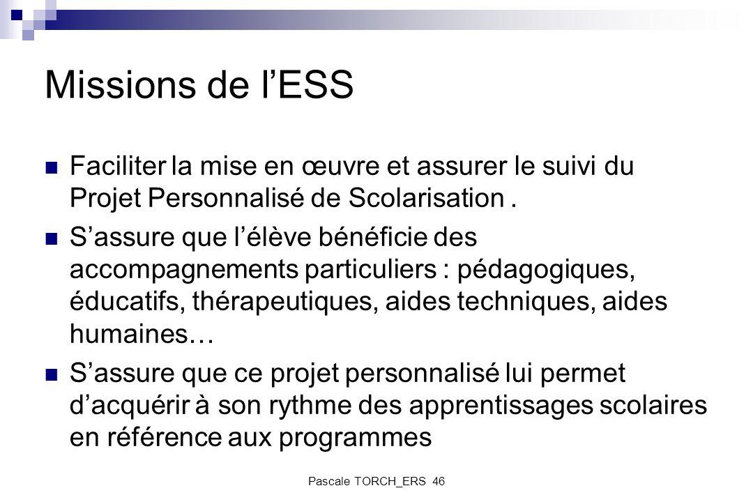 Missions de l'ESS Faciliter la mise en œuvre et assurer le suivi du Projet Personnalisé de Scolarisation .