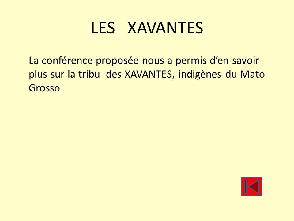 LES XAVANTES La conférence proposée nous a permis d'en savoir plus sur la tribu des XAVANTES, indigènes du Mato Grosso.