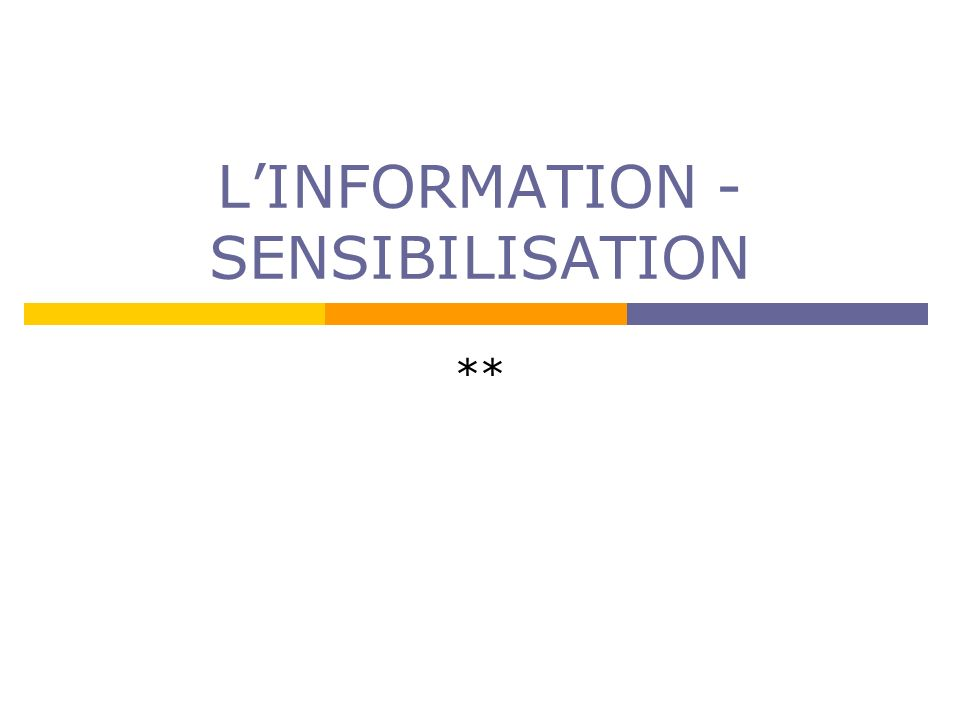 L'INFORMATION -SENSIBILISATION