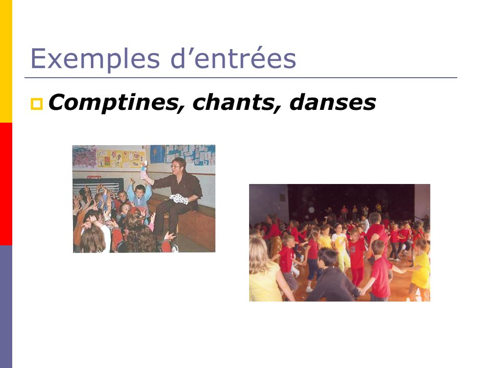 Exemples d'entrées Comptines, chants, danses