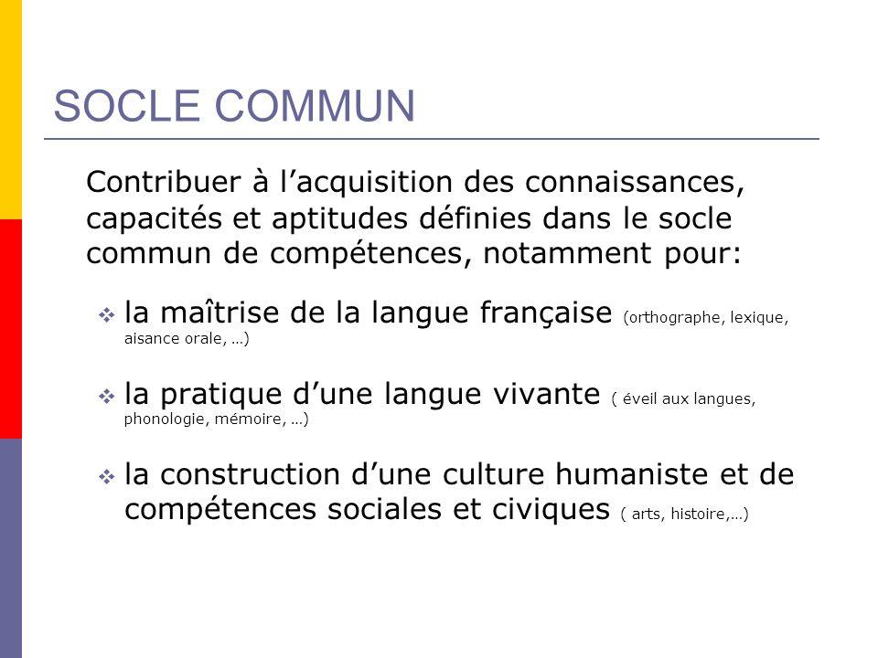 SOCLE COMMUN Contribuer à l'acquisition des connaissances, capacités et aptitudes définies dans le socle commun de compétences, notamment pour: