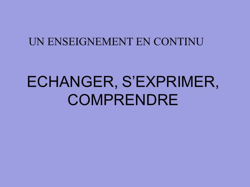 ECHANGER, S'EXPRIMER, COMPRENDRE