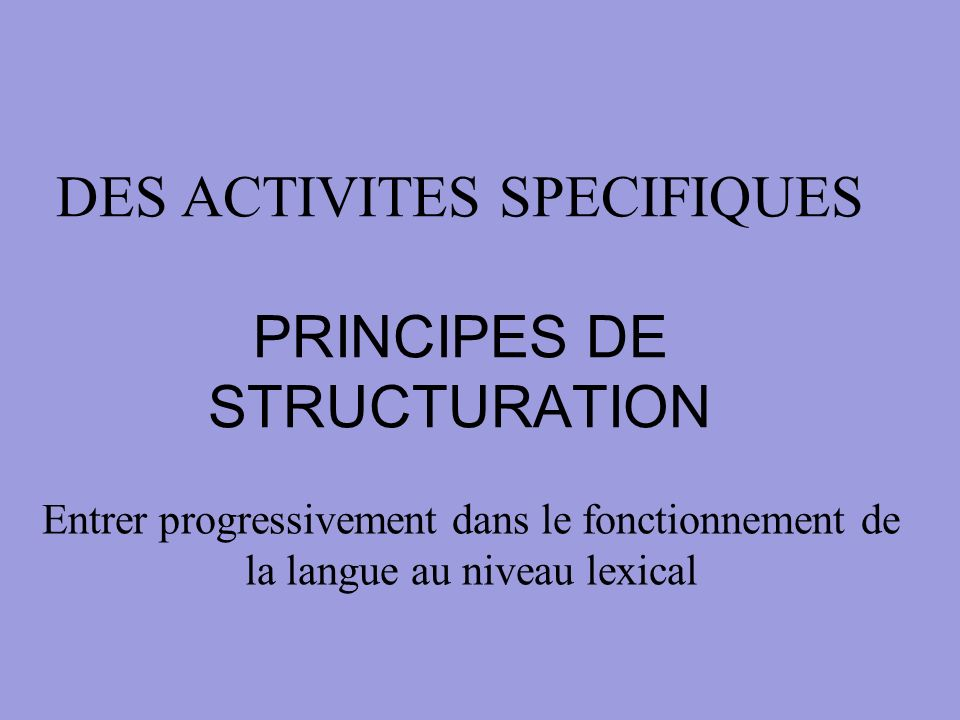 DES ACTIVITES SPECIFIQUES PRINCIPES DE STRUCTURATION