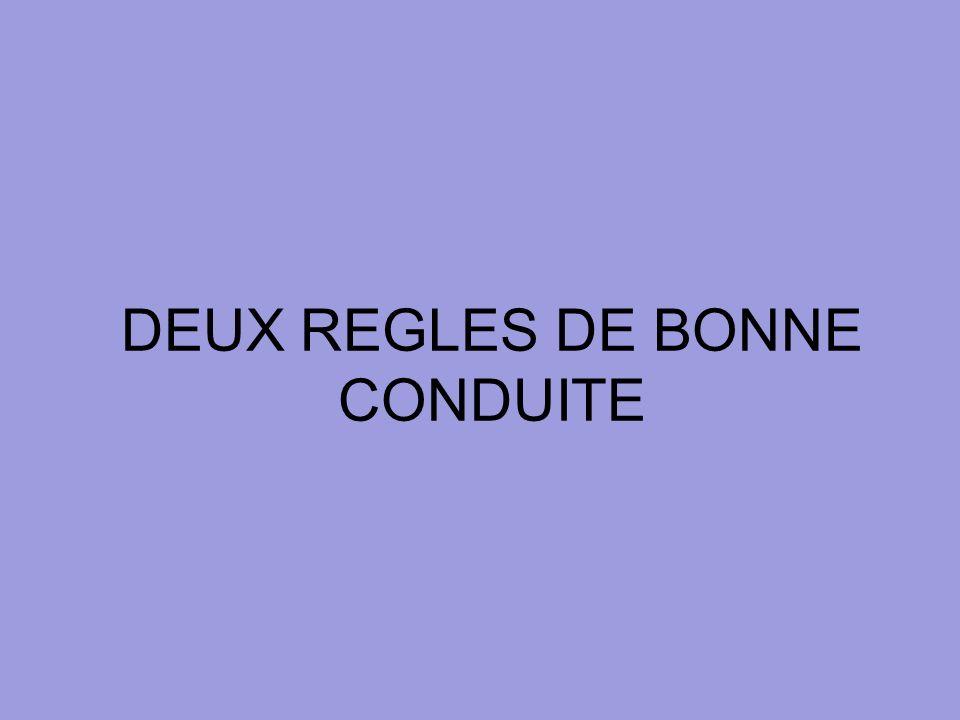 DEUX REGLES DE BONNE CONDUITE