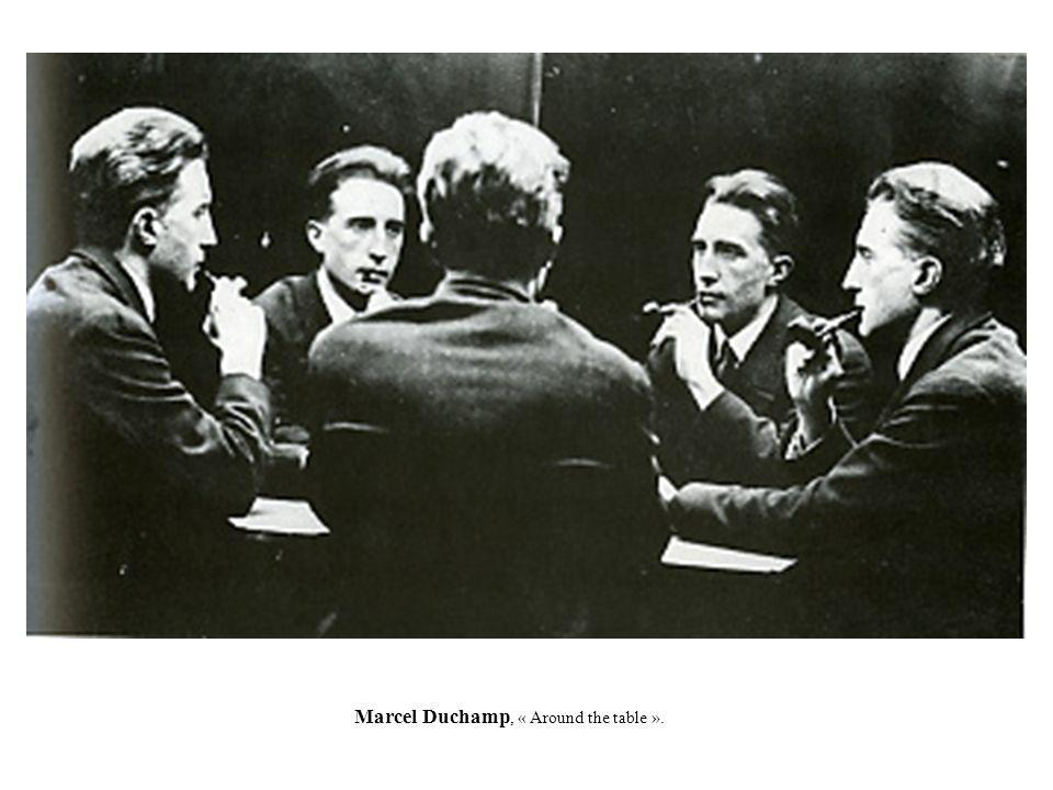 Marcel Duchamp, « Around the table ».