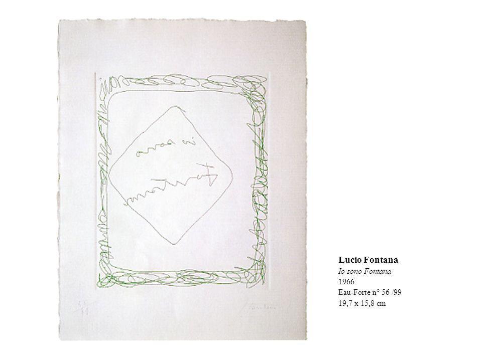 Lucio Fontana Io sono Fontana 1966 Eau-Forte n° 56 /99 19,7 x 15,8 cm
