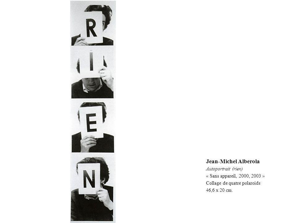 Jean-Michel Alberola Autoportrait (rien) « Sans appareil, 2000, 2003 »