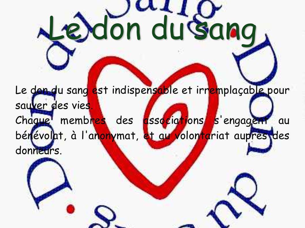 Le don du sang Le don du sang est indispensable et irremplaçable pour sauver des vies.
